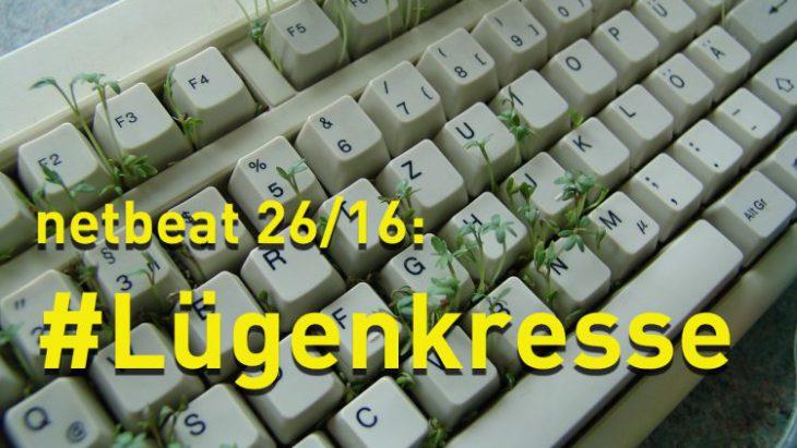 #netbeat 26/16: Lügenkresse – was interessiert mich mein Geschwätz von gestern?