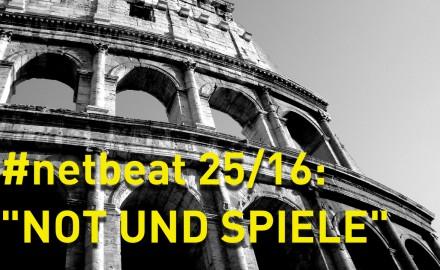 #netbeat 25/16: Not und Spiele
