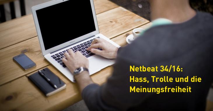 #Netbeat 34/16: Hass, Trolle und die Meinungsfreiheit